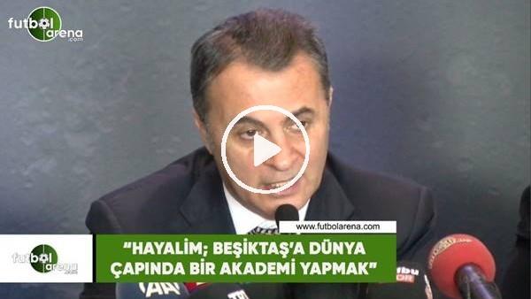 """'Fikret Orman: """"Hayalim; Beşiktaş'a dünya çapında bir akademi yapmak"""""""