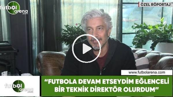 """'Behzat Uygur: """"Futbola devam etseydim eğlenceli bir teknik direktör olurdum"""""""