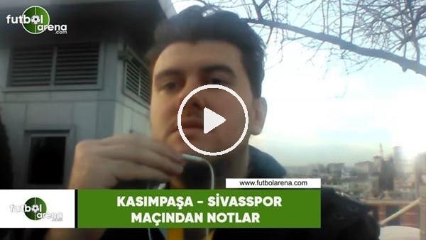 'Kasımpaşa - Sivasspor maçından notlar