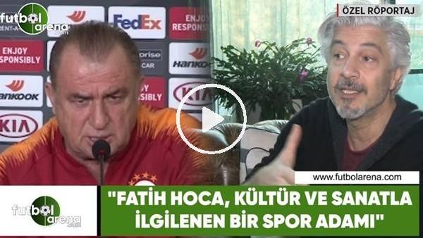 """'Behzat Uygur: """"Fatih Hoca, kültür ve sanatla ilgilenen bir spor adamı"""""""