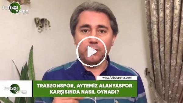 'Trabzonspor, Aytemiz Alanyaspor karşısında nasıl oynadı?