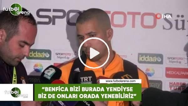 """'Feghouli: """"Benfica bizi burada yendiyse biz de onları orada yenebiliriz"""""""