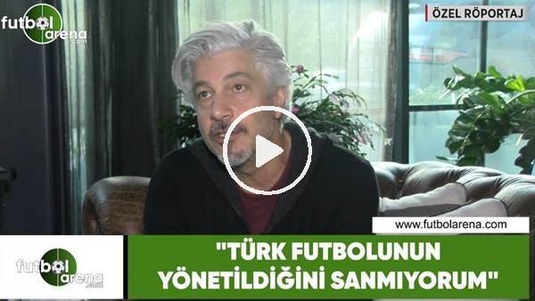 """'Behzat Uygur: """"Türk futbolunun yönetildiğini sanmıyorum"""""""