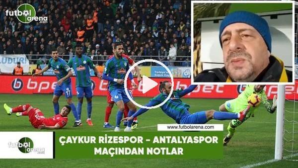 'Çaykur Rizespor - Antalyaspor maçından notlar