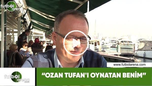 """'İrfan Buz: """"Ozan Tufan'ı oynatan benim"""""""