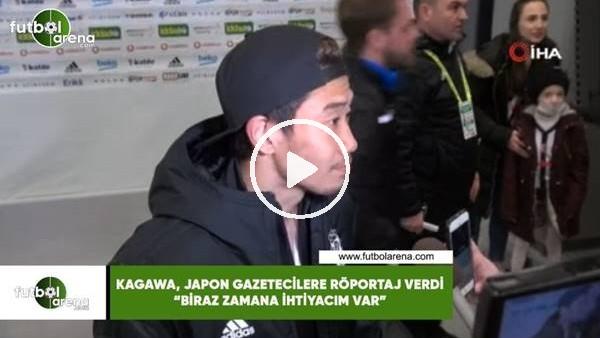 """'Kagawa, Japon gazetecilere röportaj verdi! """"Biraz zamana ihtiyacım var"""""""