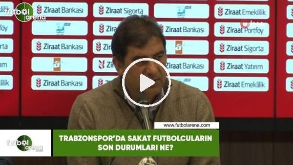'Trabzonspor'da sakat futbolcuların son durumları ne?