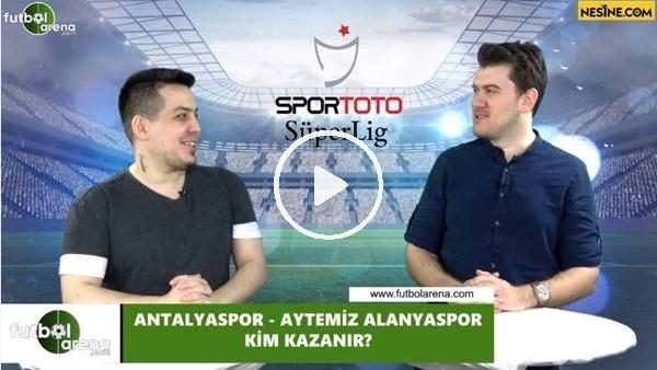 'Antalyaspor - Aytemiz Alanyaspor maçını kim kazanır?