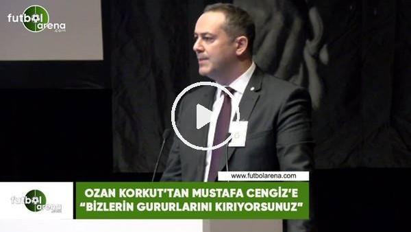 """'Ozan Korkut'tan Mustafa Cengiz'e: """"Bizlerin gururlarını kırıyorsunuz"""""""