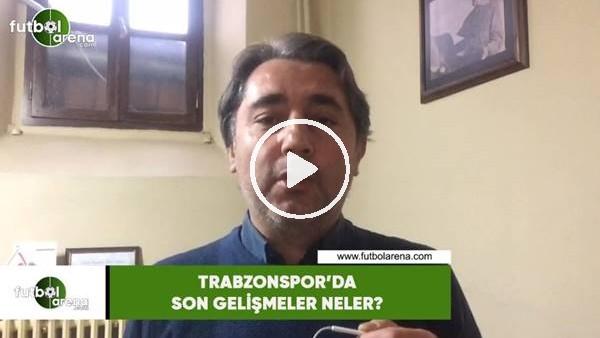 'Trabzonspor'da son gelişmeler neler?