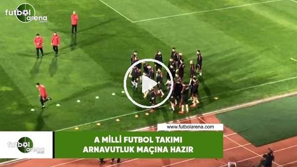 'A Milli Futbol Takımı, Arnavutluk maçına hazır