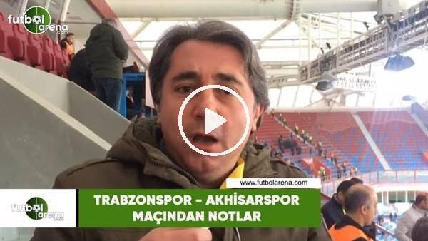 'Trabzonspor - Akhisarspor maçından notlar