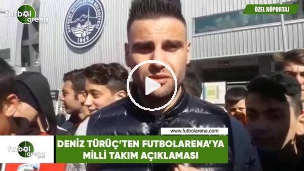'Deniz Türüç'ten FutbolArena'ya Milli Takım açıklaması