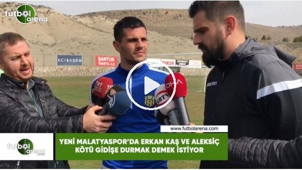 'Yeni Malatyaspor'da Erkan Kaş ve Aleksiç kötü gidişe dur demek istiyor
