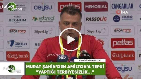 """'Murat Şahin'den Amilton'a tepki! """"Yaptığı terbiyesizlik..."""""""