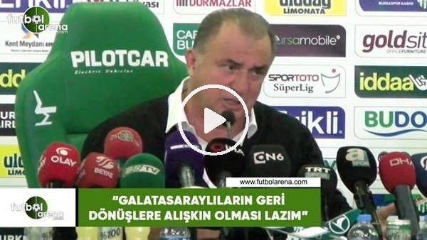 """'Fatih Terim: """"Galatasaraylıların geri dönüşlere alışkın olması lazım"""""""