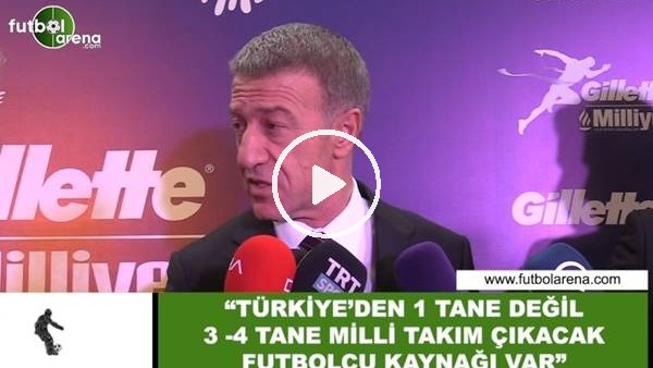 """Ahmet Ağaoğlu: """"Türkiye'den 1 tane değil 3-4 tane milli takım çıkacak futbolcu kaynağı var"""""""