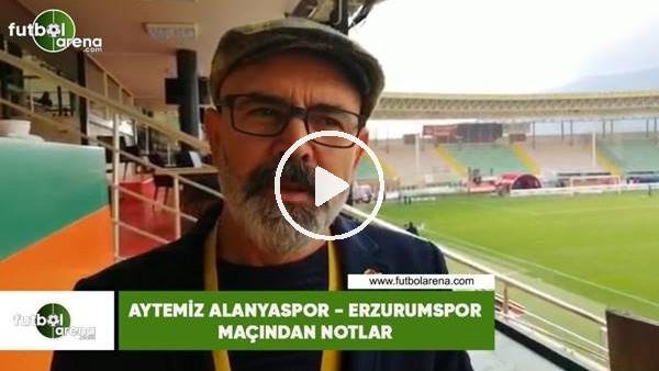 'Aytemiz Alanyaspor - Erzurumspor maçından notlar