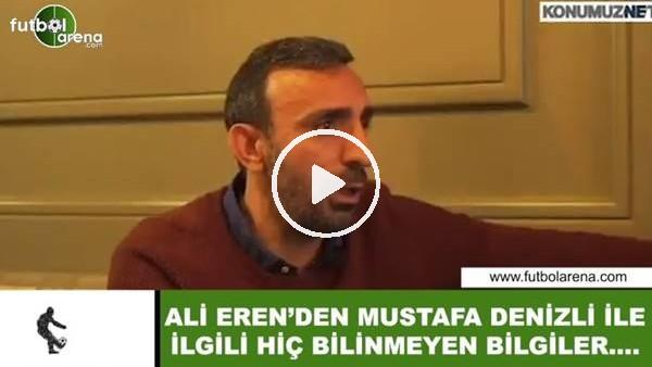 'Ali Eren'den Mustafa Denizli ile ilgili hiç bilinmeyen bilgiler...