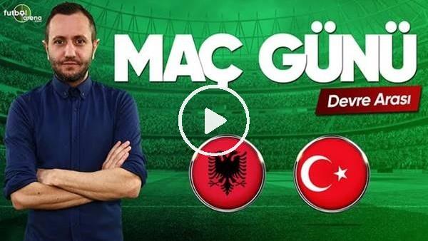 'MAÇ GÜNÜ | Arnavutluk-Türkiye (22.03.2019) (Devre Arası)