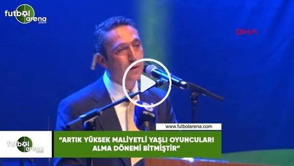 """'Ali Koç: """"Artık yüksek maliyetli yaşlı oyuncuları alma dönemi bitmiştir"""""""
