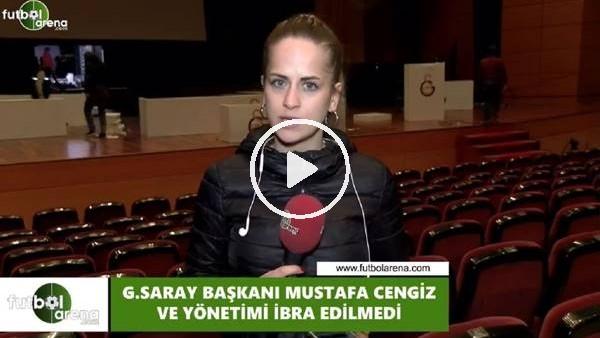 'Mustafa Cengiz ve yönetimi ibra edilmedi