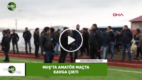 Muş'ta amatör maçta kavga çıktı