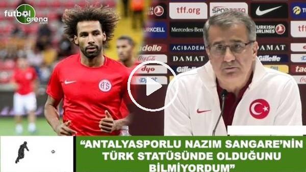 """'Şenol Güneş: """"Antalyasporlu Nazım Sangare'nin Türk statüsünde olduğunu bilmiyordum"""""""