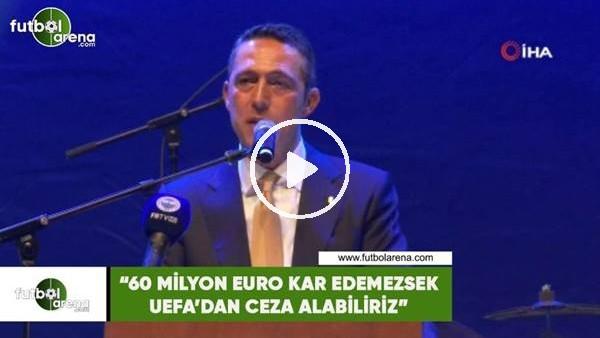 """'Ali Koç: """"60 milyon Euro kar edemezsek UEFA'dan ceza alabiliriz"""""""