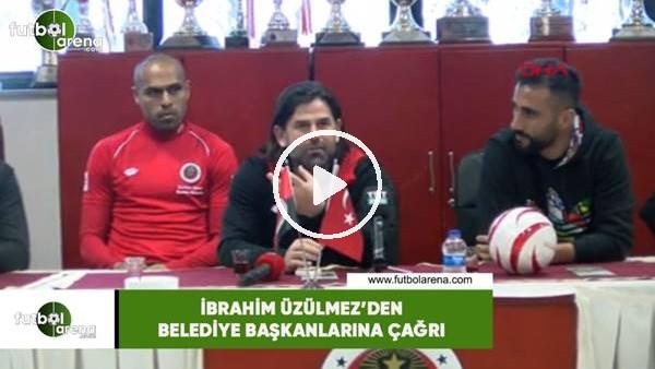 'İbrahim Üzülmez'den belediye başkanlarına çağrı