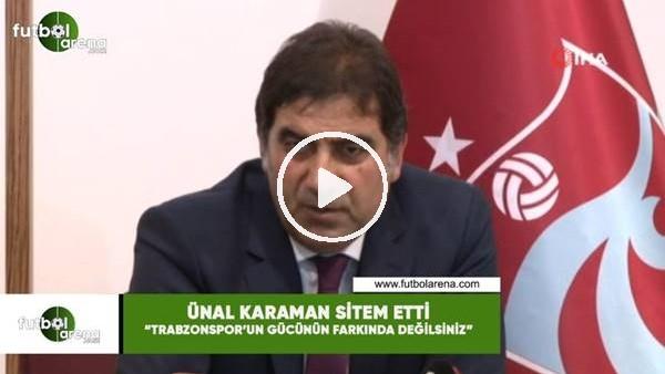 """'Ünal Karaman sitem etti! """"Trabzonspor'un gücünün farkında değilsiniz"""""""