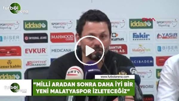 """'Erol Bulut: """"Milli aradan sonra daha iyi bir Yeni Malatyaspor izleteceğiz"""""""