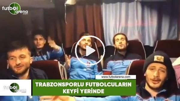 'Trabzonsporlu futbolcuların keyfi yerinde