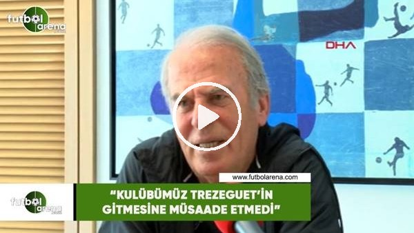 """'Mustafa Denizli: """"Kulübümüz Trezeguat'in gitmesine müsaade etmedi"""""""
