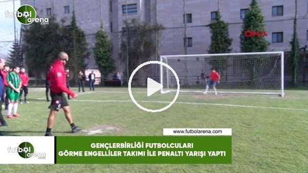 'Gençlerbirliği futbolcuları, görme engelliler takımı ile penaltı yarışı yaptı