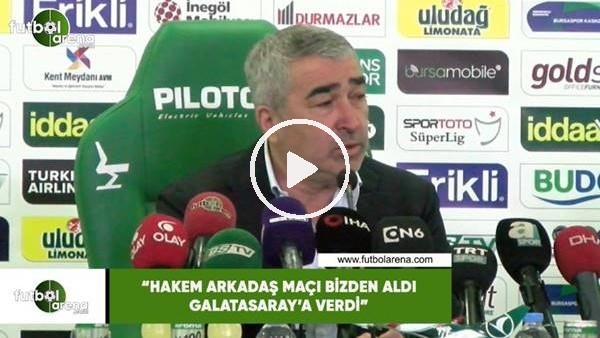 """'Samet Aybaba: """"Hakem arkadaş maçı bizden aldı Galatasaray'a verdi"""""""