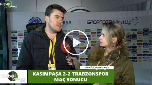 'Sinan Yılmaz, Kasımpaşa - Trabzonspor maçını yorumladı