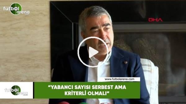"""'Samet Aybaba: """"Yabancı sayısı serbest ama kriterli olmalı"""""""