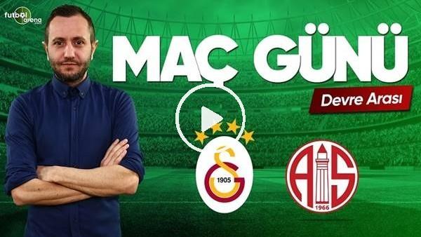 MAÇ GÜNÜ | Galatasaray-Antalyaspor (11.03.2019) (Devre arası)