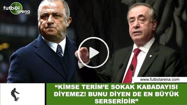 """'Mustafa Cengiz: """"Kimse Fatih Terim'e sokak kabadayısı diyemez! Onu diyen en büyük serseridir"""""""