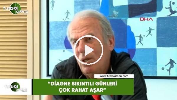 """'Mustafa Denizli: """"Diagne sıkıntılı günleri çok rahat aşar"""""""