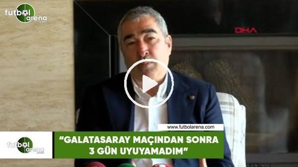 """'Samet Aybaba: """"Galatasaray maçından sonra 3 gün uyuyamadım"""""""