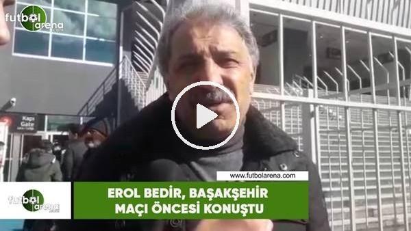 'Erol Bedir, Başakşehir maçı öncesi konuştu