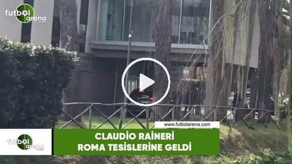 'Claudio Ranieri, Roma tesislerine geldi