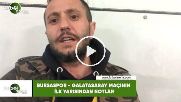 Bursaspor - Galatasaray maçının ilk yarısından notlar