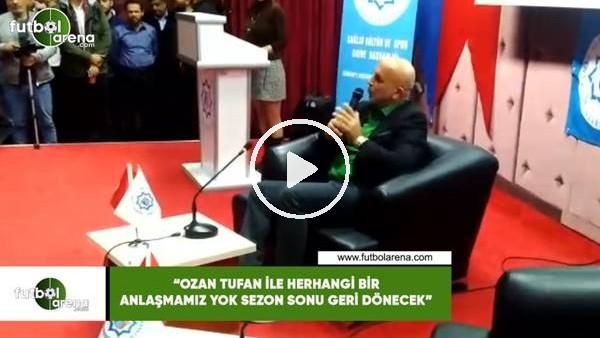 """'Hasan Çavuşoğlu: """"Ozan Tufan ile herhangi bir anlaşmamız yok sezon sezon sonu geri dönecek"""""""