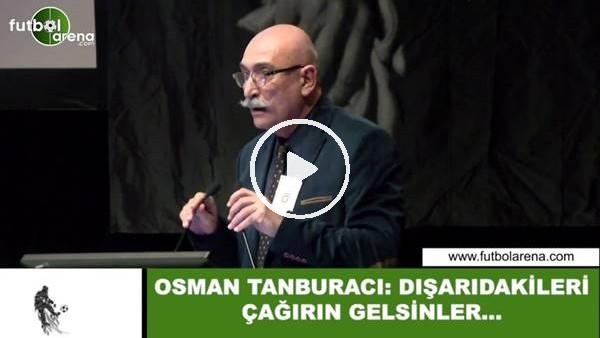 """'Osman Tanburacı: """"Dışarıdakileri çağırın gelsinler...."""""""