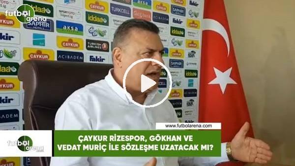'Çaykur Rizespor, Gökhan ve Vedat Muriç ile sözleşme uzatacak mı?