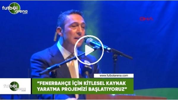 """'Ali Koç: """"Fenerbahçe için kitlesel kaynak yaratma projemizi başlatıyoruz"""""""