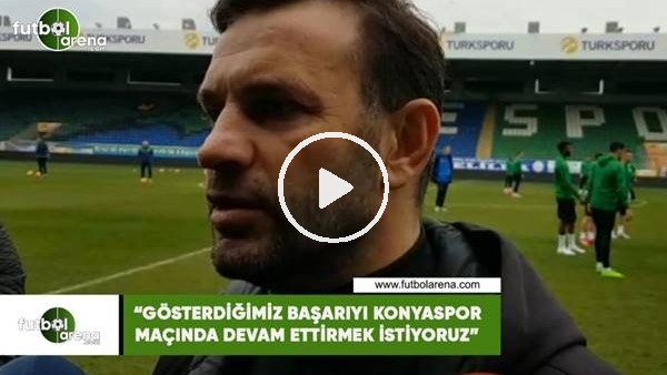 """'Okan Buruk: """"Gösterdiğimiz başarıyı Konyaspor maçında devam ettirmek istiyoruz"""""""